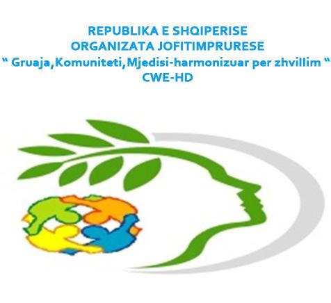 """REPUBLIKA E SHQIPERISE ORGANIZATA JOFITIMPRURESE """" Gruaja,Komuniteti,Mjedisi-harmonizuar per zhvillim """" CWE-HD"""